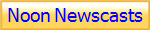Noon Newscasts